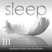 Sleep: 111 Klassische Werke Zum Einschlafen von Various Artists