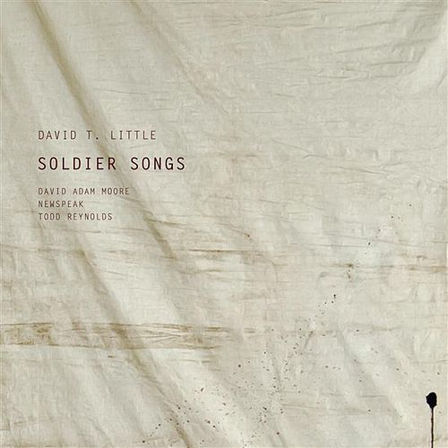 Soldier Songs by David T. Little