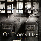 Egocentric by On Thorns I Lay