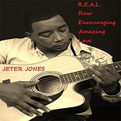 R.E.A.L. (Raw Encouraging Amazing Love) by Jeter Jones