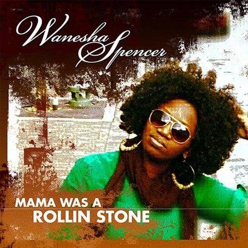 Mama Was a Rollin' Stone by Wanesha Spencer