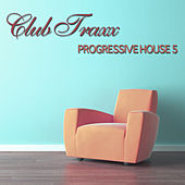 Club Traxx - Progressive House #5 by Various Artists