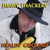 Healin' Ground by Jimmy Thackery