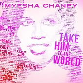 Take Him to the World by Myesha Chaney