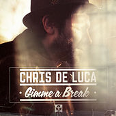 Gimme a Break - EP by Chris De Luca