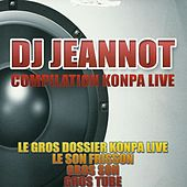 DJ Jeannot - Compilation Konpa Live (Le gros dossier Konpa Live - Le son frisson - Gros son - Gros tube) by Various Artists