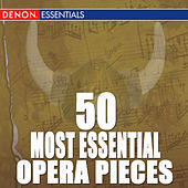 50 Most Essential Opera Pieces by Various Artists