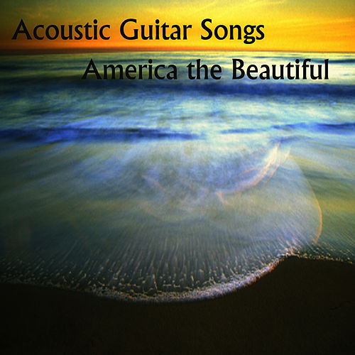 Acoustic Guitar Songs: America the Beautifull by Music Themes Players