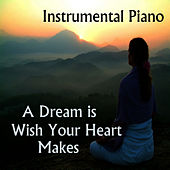 Instrumental Piano: A Dream Is a Wish Your Heart Makes by Music Themes Players