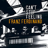 Can't Stop Feeling by Franz Ferdinand