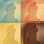 Two Dancers Remixes by Wild Beasts