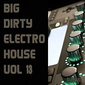 Big Dirty Electro House, Vol. 13 by Various Artists