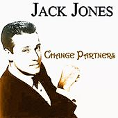 Change Partners (30 Songs - Original Recordings) von Jack Jones