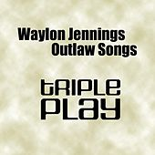 Outlaw Songs - Triple Play de Waylon Jennings