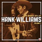 Hank Williams: The Greatest Hits Live: Volume 2 by Hank Williams