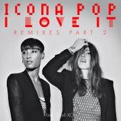 I Love It (Remixes Pt. 2) by Icona Pop