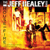 House On Fire: The Jeff Healey Band Demos & Rarities by Jeff Healey