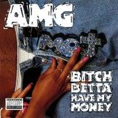 Bitch Betta Have My Money by AMG