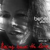 Bring Back The Love Remixes EP 1 de Bebel Gilberto