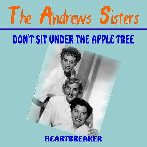 Don't Sit Under the Apple Tree by The Andrews Sisters