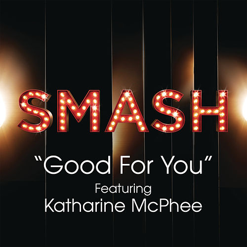 Good For You (SMASH Cast Version featuring Katharine McPhee) by SMASH Cast