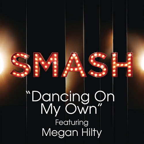 Dancing On My Own (SMASH Cast Version featuring Megan Hilty) by SMASH Cast