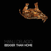Bigger Than Home by Manu Delago