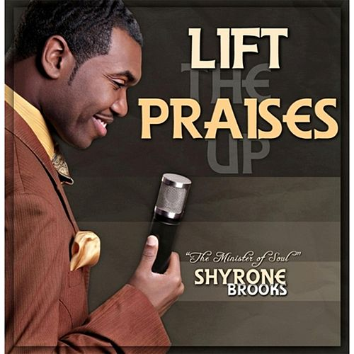 Lift the Praises Up by Shyrone Brooks