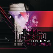 Let Me Be Real (feat. Mitch Crown) by Fedde Le Grand