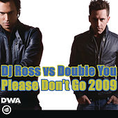 Please Don't Go 2009 by DJ Ross