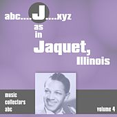J as in JACQUET, Illinois (Volume 4) by Illinois Jacquet
