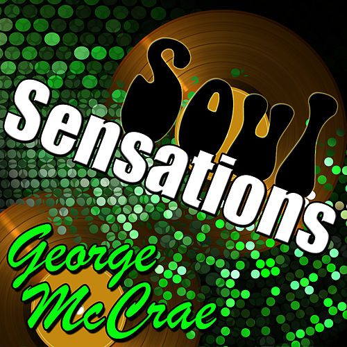 Soul Sensations: George Mccrae by George McCrae