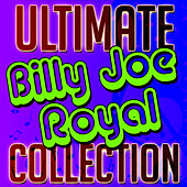 Ultimate Billy Joe Royal Collection by Billy Joe Royal