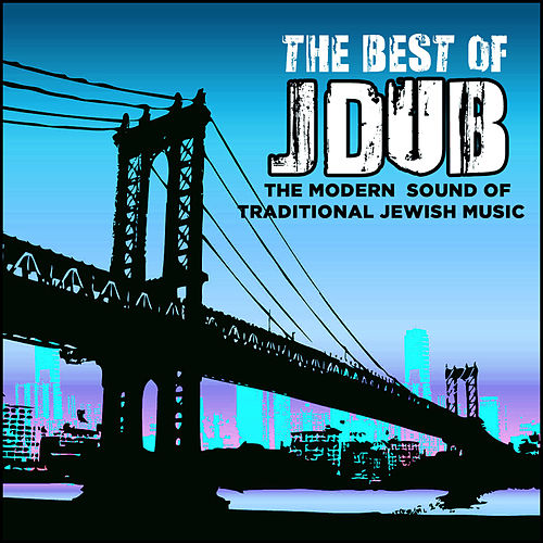 The Best of Jdub: The Modern Sound of Traditional Jewish Music by Various Artists