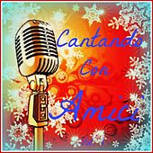 Cantando con amici, vol. 1 by Various Artists