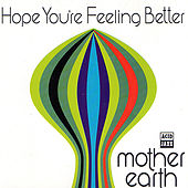 Hope You're Feeling Better von Mother Earth