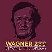 Wagner 200 Years - Beyond the Operas by Various Artists