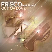 Out Of Love (feat. Baby T) by Frisco