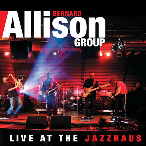 Live at the Jazzhaus by Bernard Allison