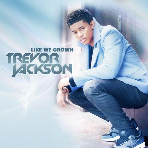 Like We Grown by Trevor Jackson