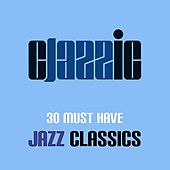 30 Must Have Jazz Classics by Various Artists