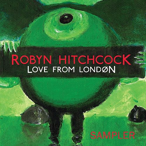 Love From London Sampler by Robyn Hitchcock