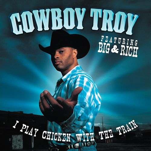 I Play Chicken With The Train by Cowboy Troy