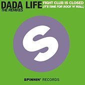 Fight Club Is Closed (It's Time For Rock'n'Roll) (The Remixes) von Dada Life