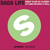 Fight Club Is Closed (It's Time For Rock'n'Roll) von Dada Life
