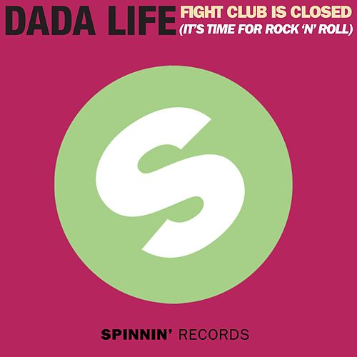 Fight Club Is Closed (It's Time For Rock'n'Roll) by Dada Life