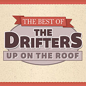 Up on the Roof - the Best of the Drifters de The Drifters