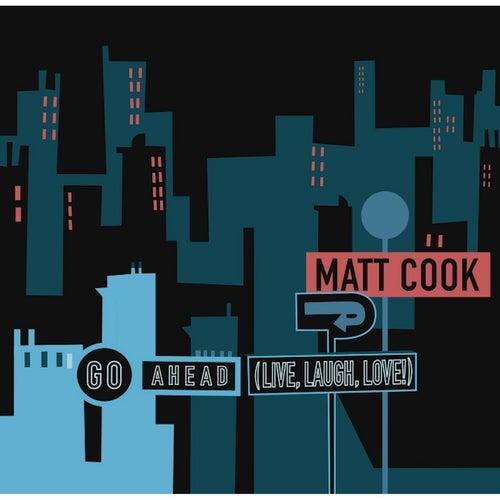Go Ahead (Live, Laugh, Love!) by Matt Cook