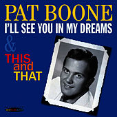 I'll See You in My Dreams / This and That by Pat Boone