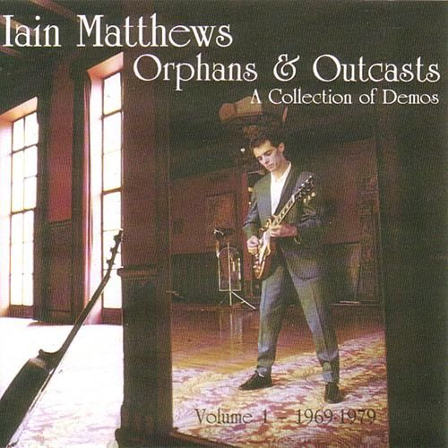 Orphans & Outcasts: A Collection Of Demos by Iain Matthews
